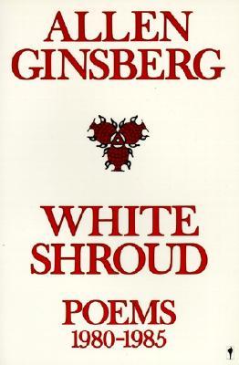 """White Shroud: Poems 1980-1985, """"Ginsberg, Allen"""""""