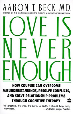 Image for Love Is Never Enough: How Couples Can Overcome Misunderstandings, Resolve Conflicts, and Solve Relationship Problems Through Cognitive Therapy