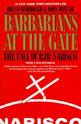Barbarians at the Gate: The Fall of RJR Nabisco, Burrough, Bryan; Helyar, John
