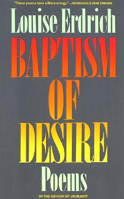 Baptism of Desire: Poems, Louise Erdrich