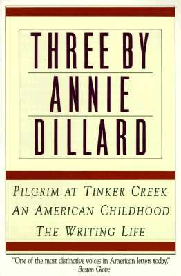 "Image for ""Three by Annie Dillard: The Writing Life, An American Childhood, Pilgrim at Tinker Creek"""