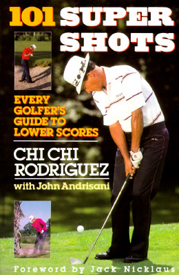 Image for 101 Supershots: Every Golfer's Guide to Lower Scores