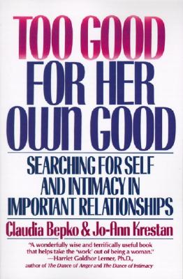 Too Good for Her Own Good :  Searching for Self and Intimacy in Important Relationships, Bepko, Claudia; Krestan, Jo-Ann