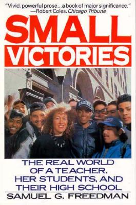 Image for Small Victories : The Real World of a Teacher, Her Students, and Their High School