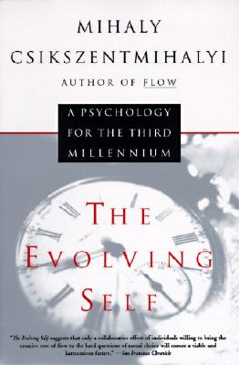 The Evolving Self: A Psychology for the Third Millenium, Csikszentmihalyi, Mihaly