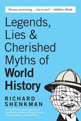 Legends , Lies  & Cherished Myths of World History, Shenkman, Richard