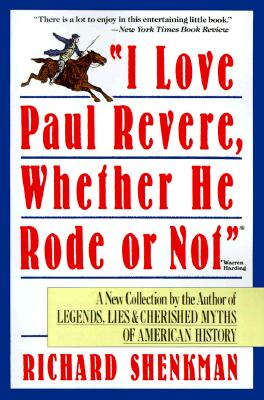 I LOVE PAUL REVERE  WHETHER HE RODE OR N, RICHARD SHENKMAN