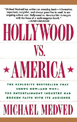 "Hollywood vs. America: The Explosive Bestseller that Shows How-and Why-the Entertainment Industry Has Broken Faith With Its Audience, ""Medved, Michael"""