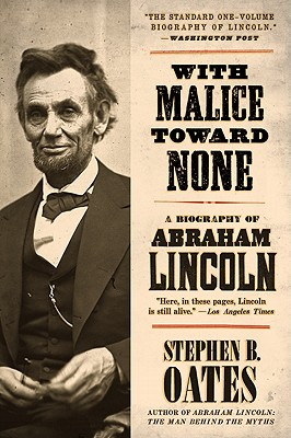 With Malice Toward None: A Life of Abraham Lincoln, Oates, Stephen B.