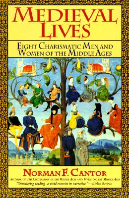 Medieval Lives: Eight Charismatic Men and Women of the Middle Ages, Cantor, Norman F.