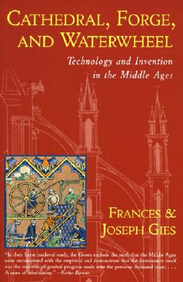 Image for Cathedral, Forge and Waterwheel: Technology and Invention in the Middle Ages (Medieval Life)