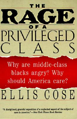The Rage of a Privileged Class: Why Are Middle-Class Blacks Angry? Why Should America Care?, Cose, Ellis
