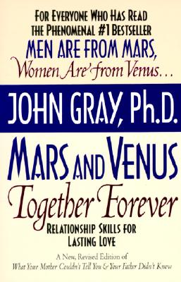 Mars and Venus Together Forever: Relationship Skills for Lasting Love, JOHN GRAY
