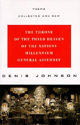 The Throne of the Third Heaven of the Nations Millennium General Assembly: Poems Collected and New, Johnson, Denis