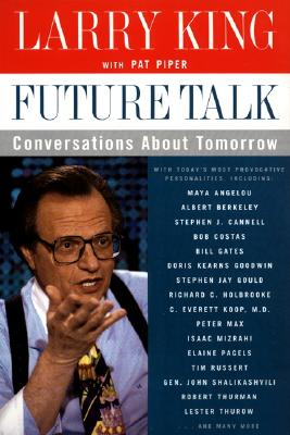 Future Talk: Conversations About Tomorrow With Today's Most Provocative Personalities, King, Larry; Piper, Pat