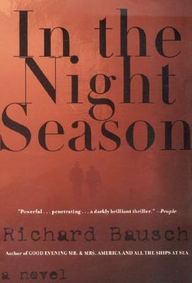 In the Night Season: A Novel, Bausch, Richard