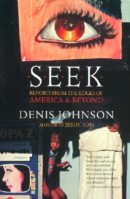 Seek: Reports from the Edges of America & Beyond, Johnson, Denis