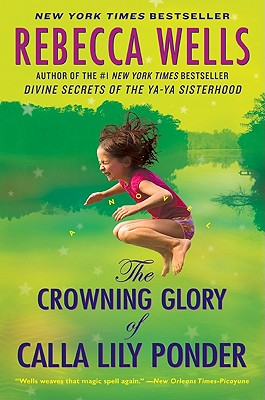 The Crowning Glory of Calla Lily Ponder: A Novel, Wells, Rebecca