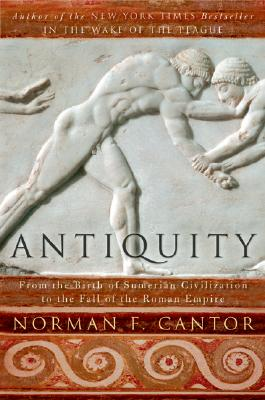 Antiquity: From the Birth of Sumerian Civilization to the Fall of the Roman Empire, Norman F. Cantor