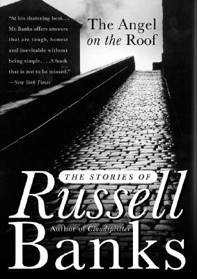 Image for ANGEL ON THE ROOF THE STORIES OF RUSSELL BANKS