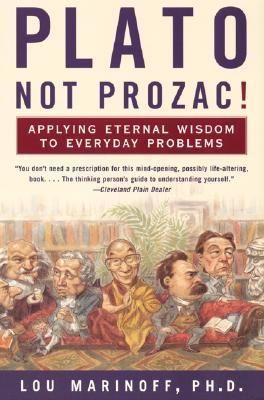 Image for Plato, Not Prozac!: Applying Eternal Wisdom to Everyday Problems