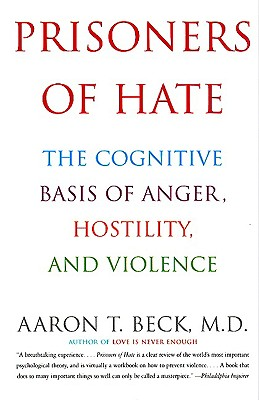 Image for Prisoners of Hate: the Cognitive Basis of Anger, Hostility, and Violence
