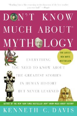 Image for Don't Know Much About® Mythology: Everything You Need to Know About the Greatest Stories in Human History but Never Learned (Don't Know Much About Series)