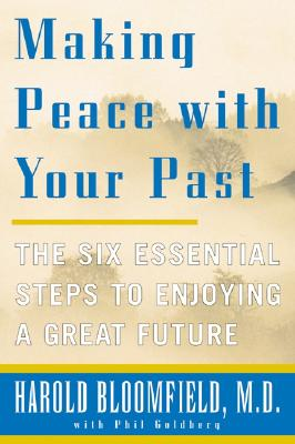 Making Peace with Your Past: The Six Essential Steps to Enjoying a Great Future, Bloomfield, Harold H.