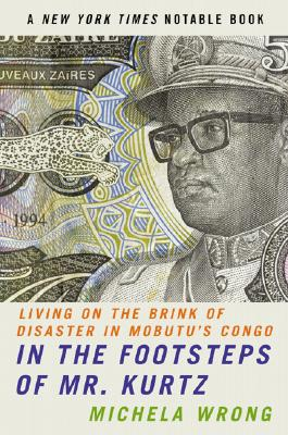 Image for In the Footsteps of Mr. Kurtz: Living on the Brink of Disaster in Mobutu's Congo