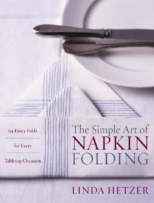 Image for The Simple Art of Napkin Folding: 94 Fancy Folds for Every Tabletop Occasion