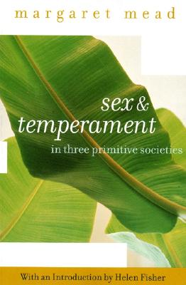 Sex and Temperament: In Three Primitive Societies, Mead, Margaret