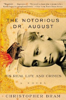 Notorious Dr. August: His Real Life and Crimes, Bram, Christopher