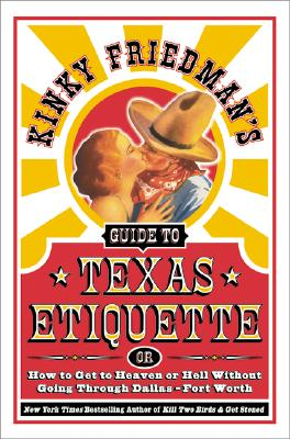 Image for Kinky Friedman's Guide to Texas Etiquette: Or How to Get to Heaven or Hell Without Going Through Dallas-Fort Worth