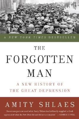 FORGOTTEN MAN, THE NEW HISTORY OF THE GREAT DEPRESSION, SHLAES, AMITY