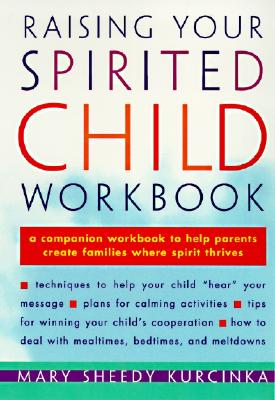 Raising Your Spirited Child Workbook, Mary Sheedy Kurcinka