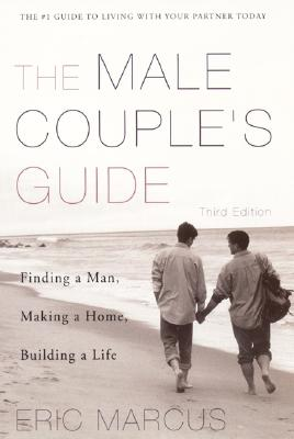 Male Couple's Guide: Finding a Man, Making a Home, Building a Life, Marcus, Eric