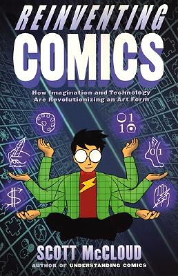 Reinventing Comics: How Imagination and Technology Are Revolutionizing an Art Form, McCloud, Scott