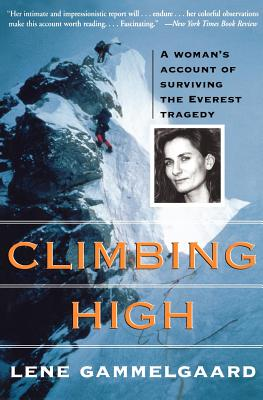 Climbing High: A Woman's Account of Surviving the Everest Tragedy, Gammelgaard, Lene; Seal, Press