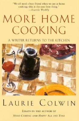 MORE HOME COOKING: A WRITER RETURNS TO THE KITCHEN, COLWIN, LAURIE
