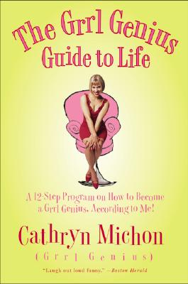The Grrl Genius Guide to Life: A Twelve-Step Program on How to Become a Grrl Genius, According to Me!, Michon, Cathryn