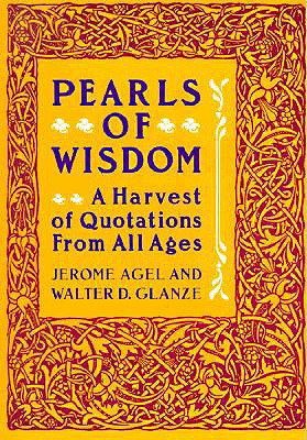 Pearls Of Wisdom: A Harvest Of Quotations From All, Agel, Jerome