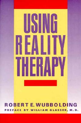 Using Reality Therapy, Wubbolding, Robert E.