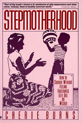 Image for Stepmotherhood: How to Survive Without Feeling Frustrated, Left Out, or Wicked