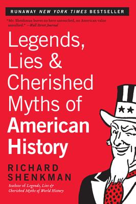 Legends, Lies, and Cherished Myths of American History, Richard Shenkman