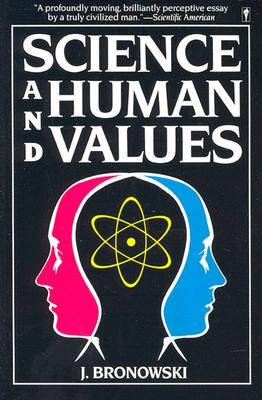 Science and Human Values, Bronowski, Jacob