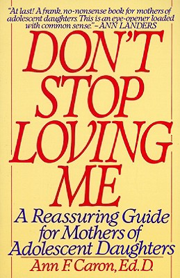 Image for Don't Stop Loving Me: Reassuring Guide For Mothers of Adolescent Daughters