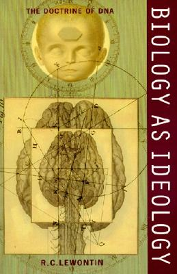 Biology as Ideology: The Doctrine of DNA, Lewontin, Richard C.