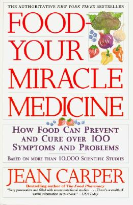 Food--Your Miracle Medicine, Jean Carper