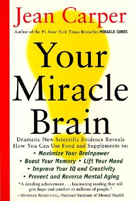 Image for Your Miracle Brain: Maximize Your Brainpower, Boost Your Memory, Lift Your Mood, Improve Your IQ and Creativity, Prevent and Reverse Mental Aging