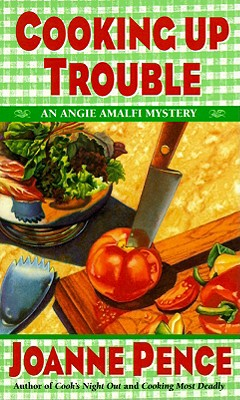 Cooking Up Trouble  An Angie Amalfi Mystery, Pence, Joanne